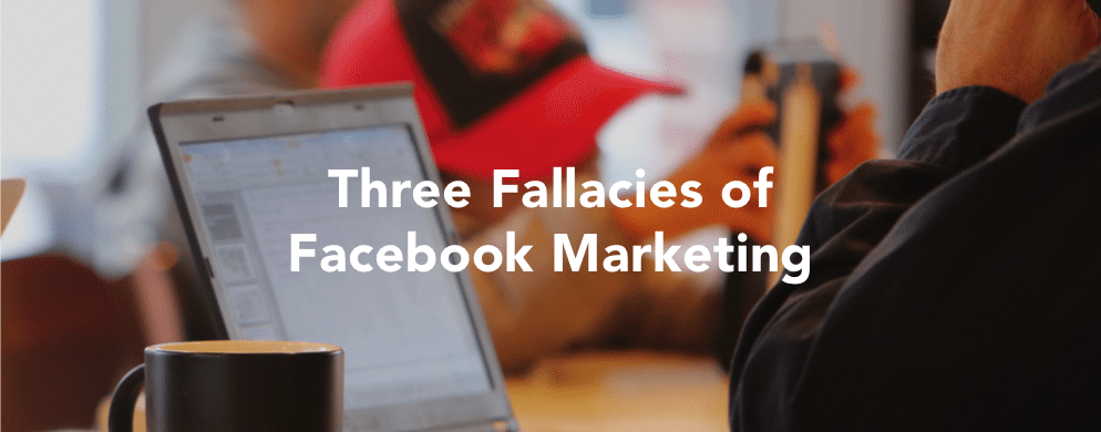 Three Fallacies of Facebook Marketing