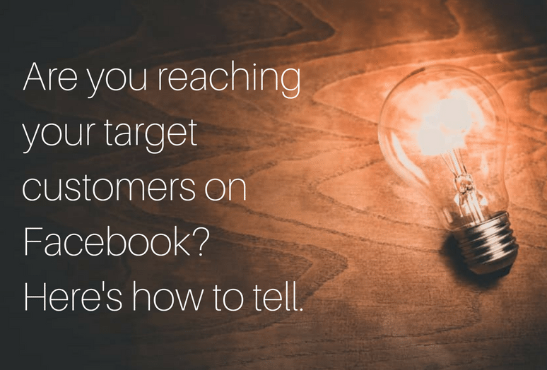 Are you reaching your target customers on facebook